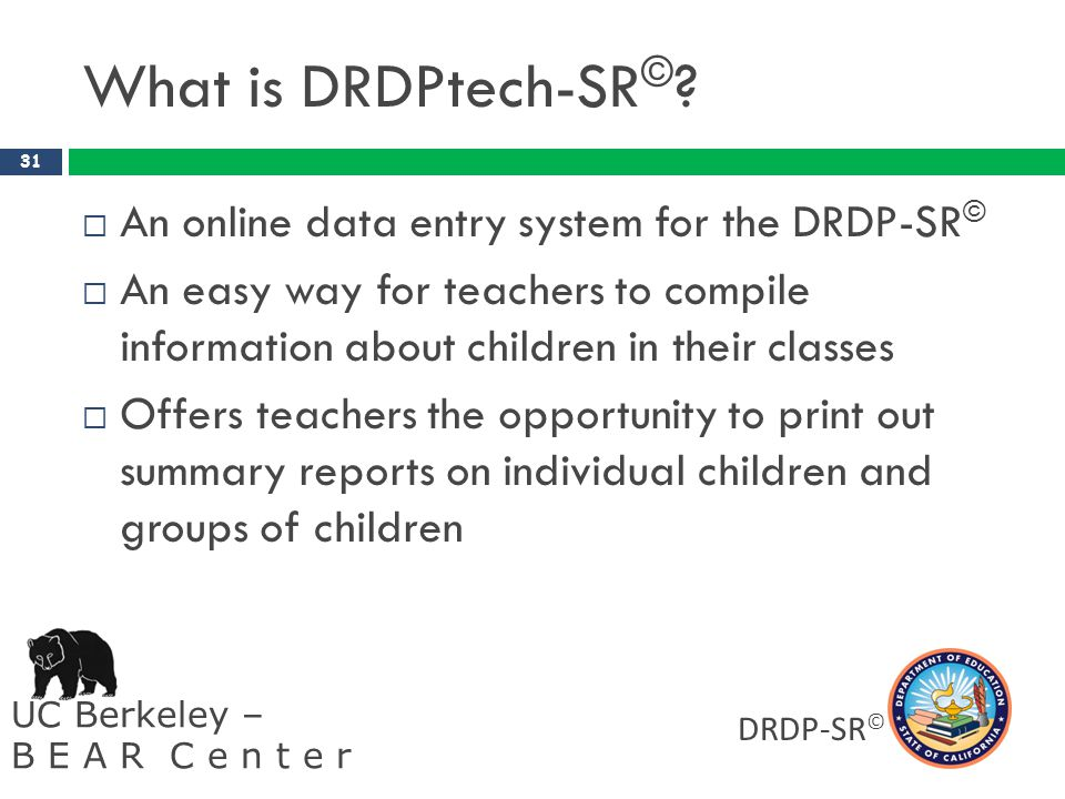 What is DRDPtech-SR© An online data entry system for the DRDP-SR©