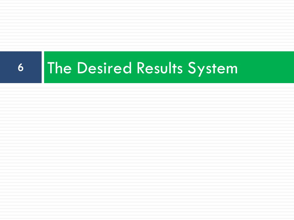 The Desired Results System