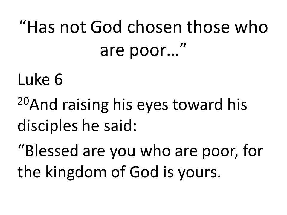 Has not God chosen those who are poor…