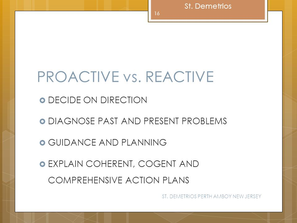 PROACTIVE vs. REACTIVE DECIDE ON DIRECTION
