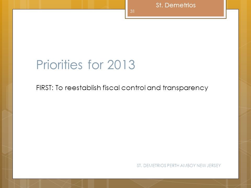 Priorities for 2013 FIRST: To reestablish fiscal control and transparency.