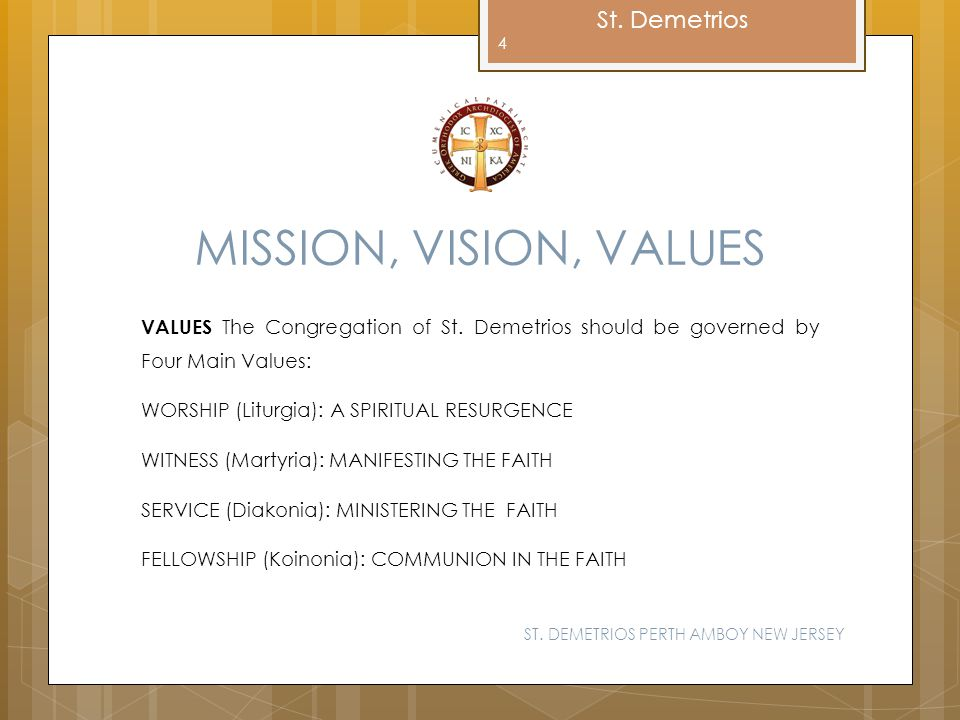 MISSION, VISION, VALUES VALUES The Congregation of St. Demetrios should be governed by Four Main Values:
