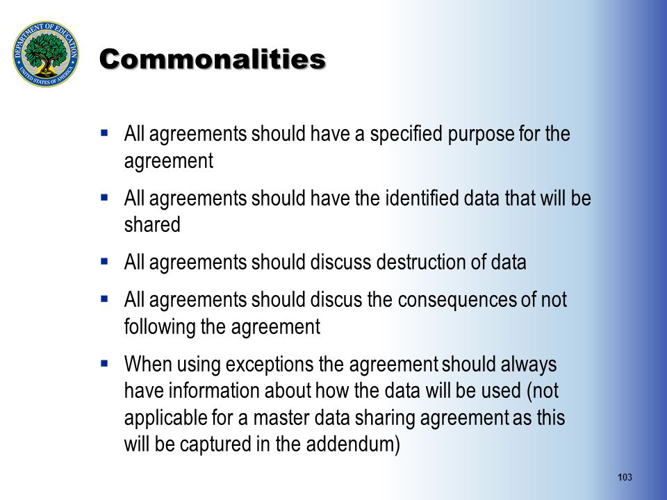 Commonalities All agreements should have a specified purpose for the agreement. All agreements should have the identified data that will be shared.
