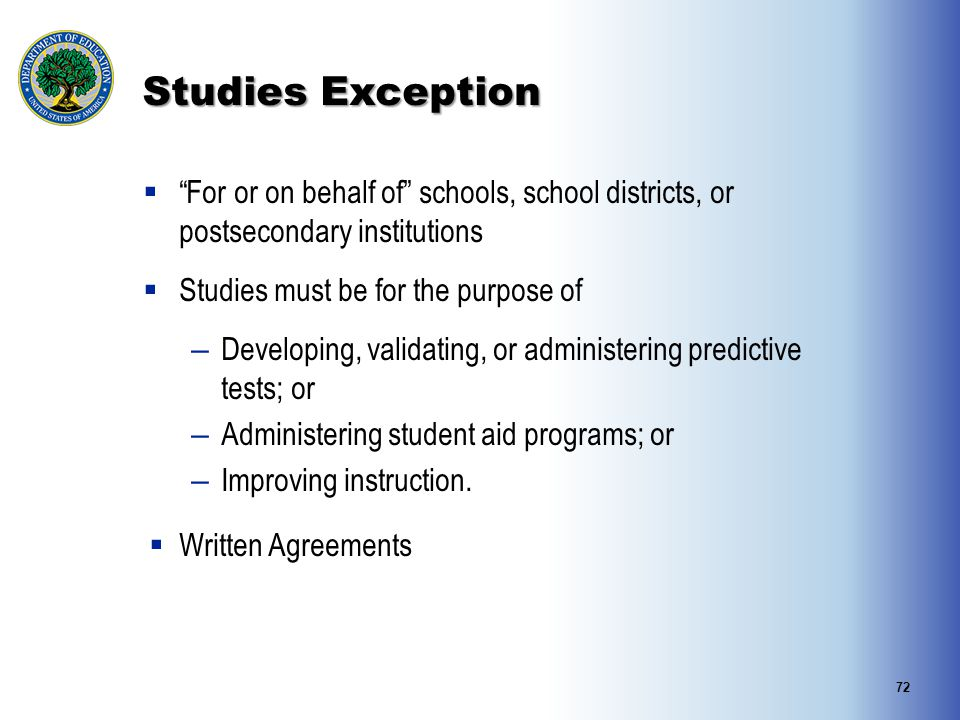Studies Exception For or on behalf of schools, school districts, or postsecondary institutions. Studies must be for the purpose of.