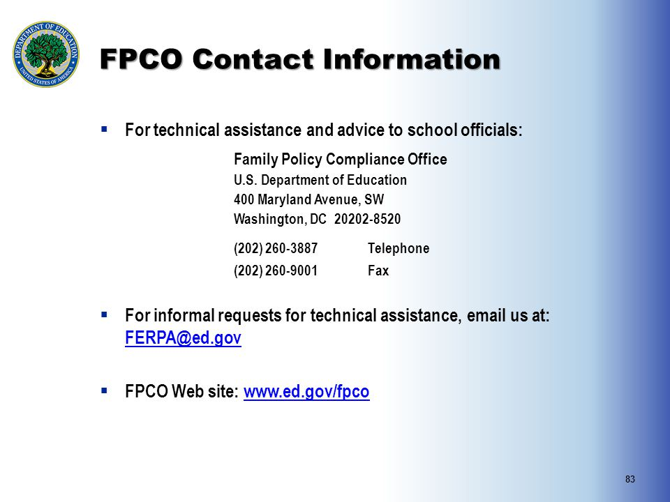 FPCO Contact Information For technical assistance and advice to school officials: Family Policy Compliance Office.