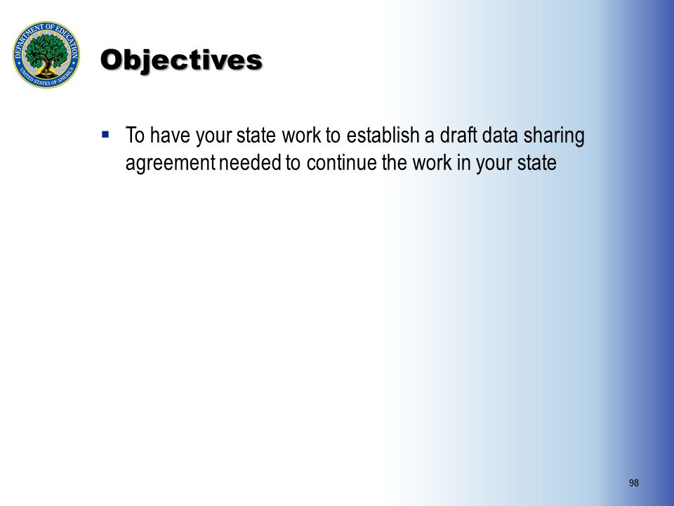 Objectives To have your state work to establish a draft data sharing agreement needed to continue the work in your state.
