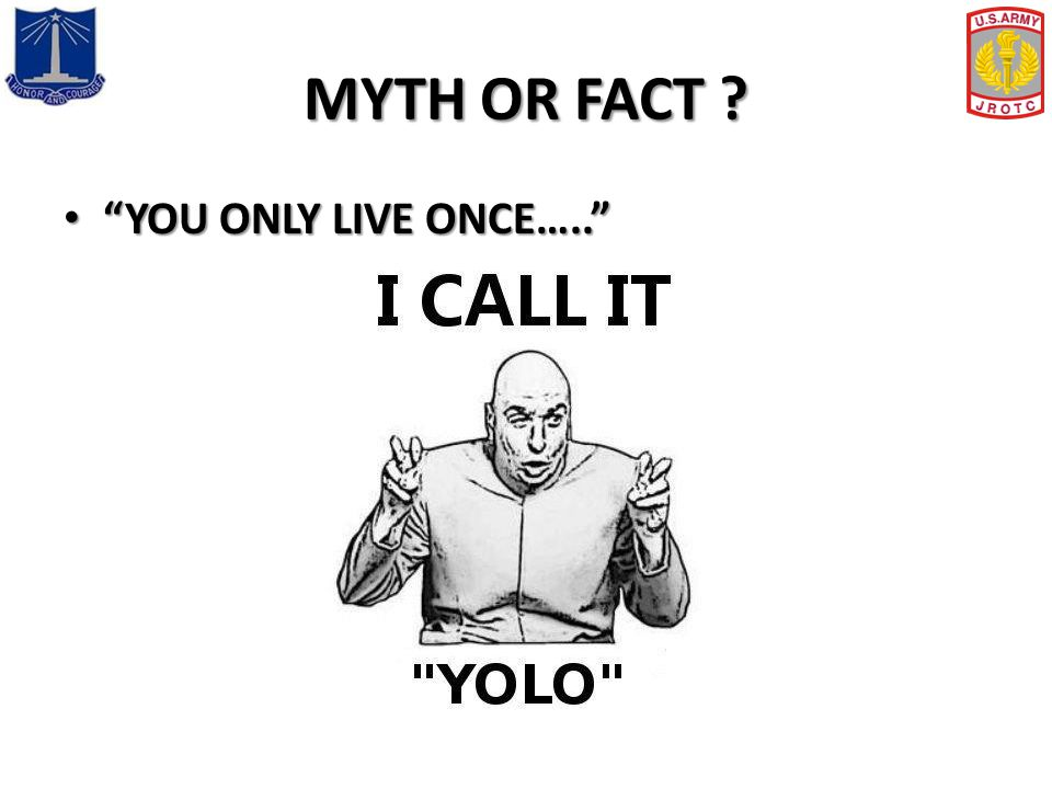 MYTH OR FACT YOU ONLY LIVE ONCE…..