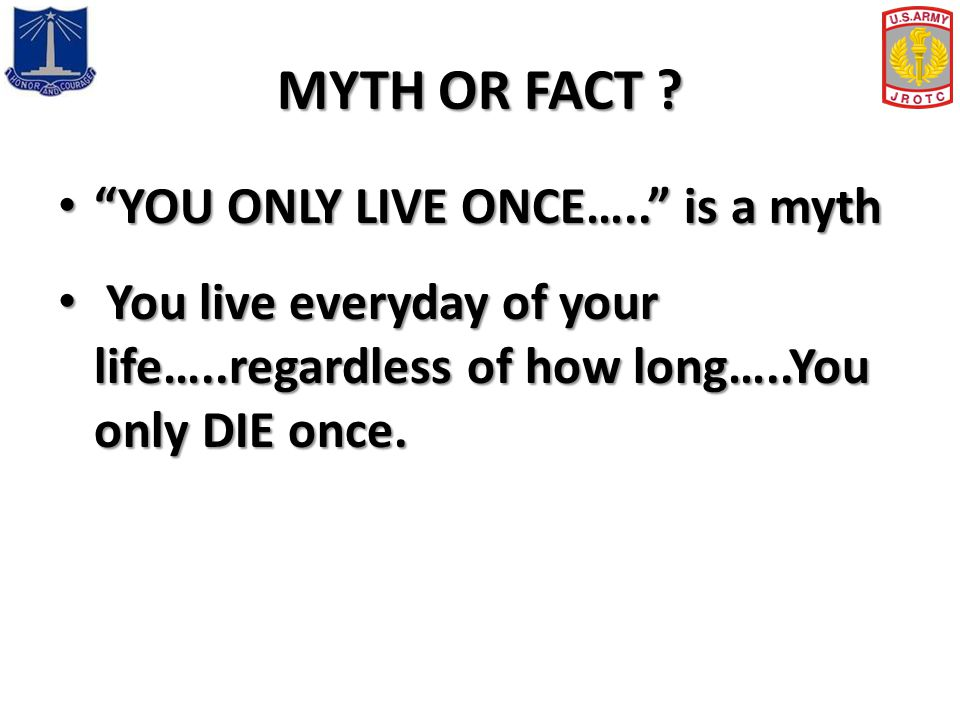 MYTH OR FACT YOU ONLY LIVE ONCE….. is a myth