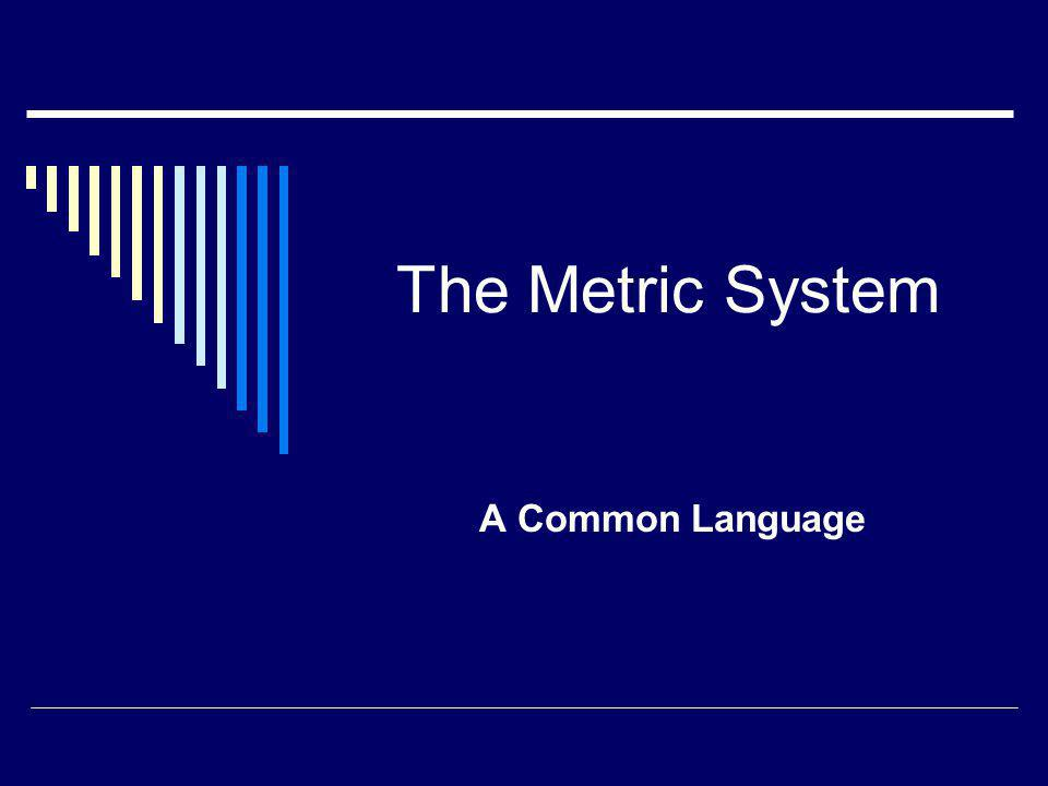 The Metric System A Common Language