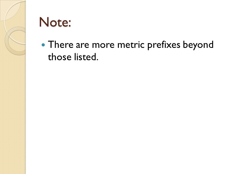 Note: There are more metric prefixes beyond those listed.