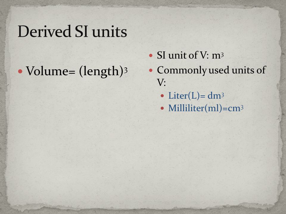 Derived SI units Volume= (length)3 SI unit of V: m3