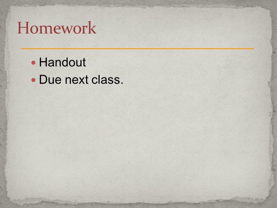 Homework Handout Due next class.