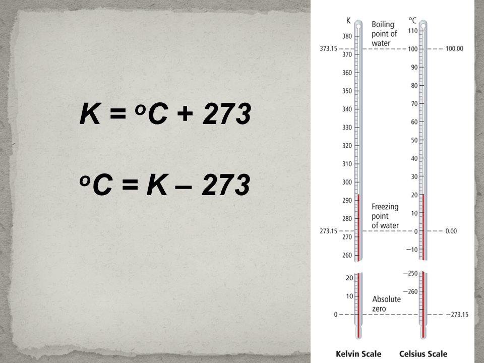 K = oC + 273 oC = K – 273