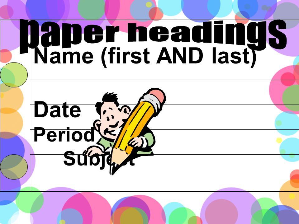 Name (first AND last) Date Period Subject