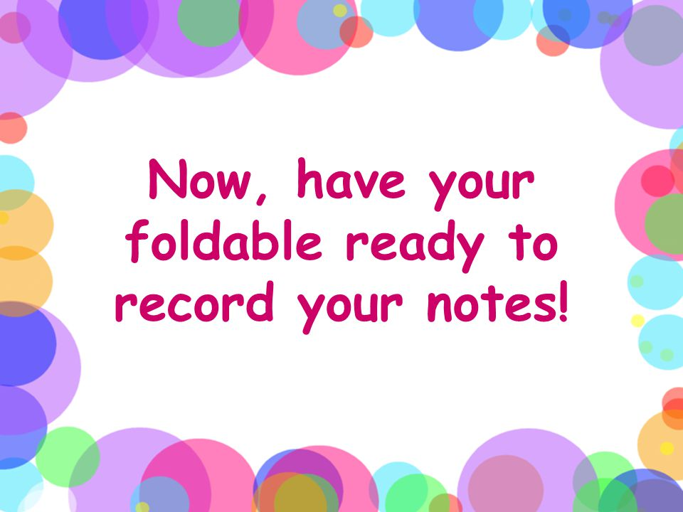 Now, have your foldable ready to record your notes!