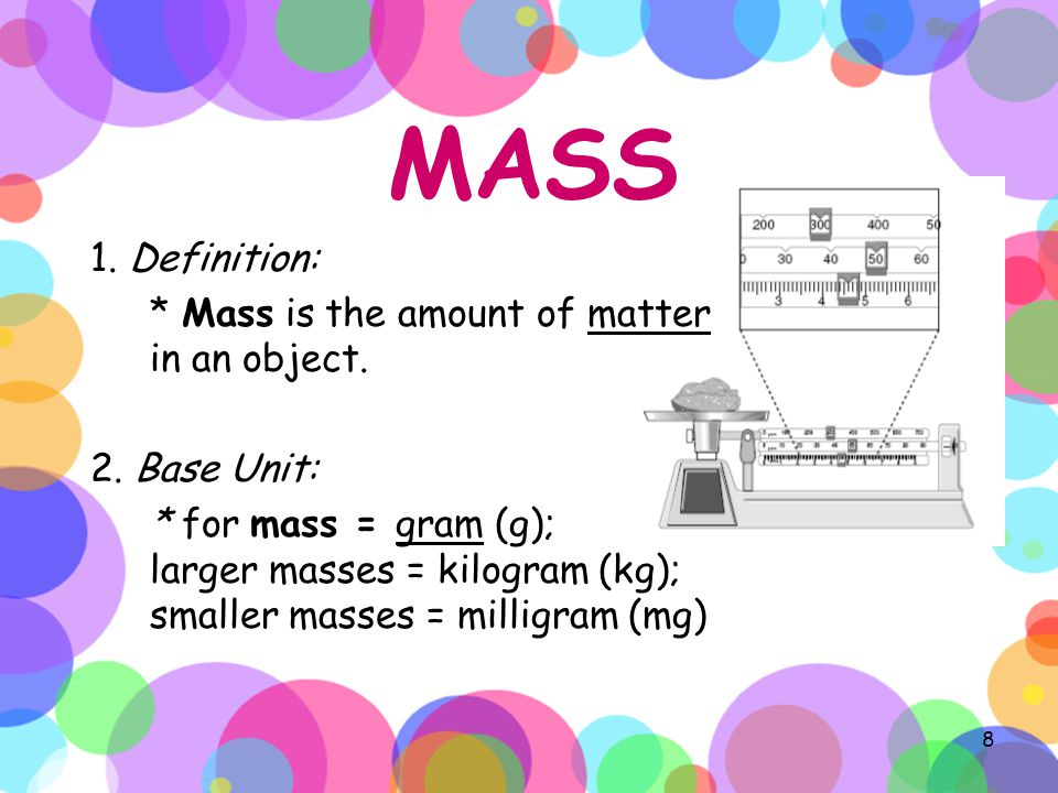 MASS 1. Definition: * Mass is the amount of matter in an object.