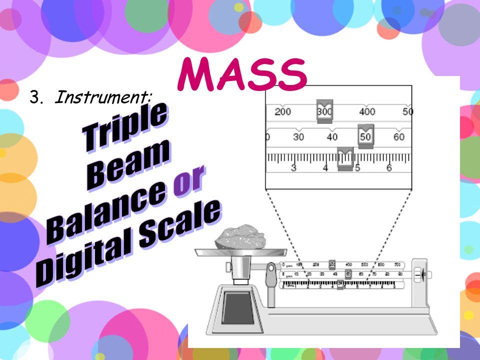 MASS Triple Beam Balance or Digital Scale 3. Instrument: