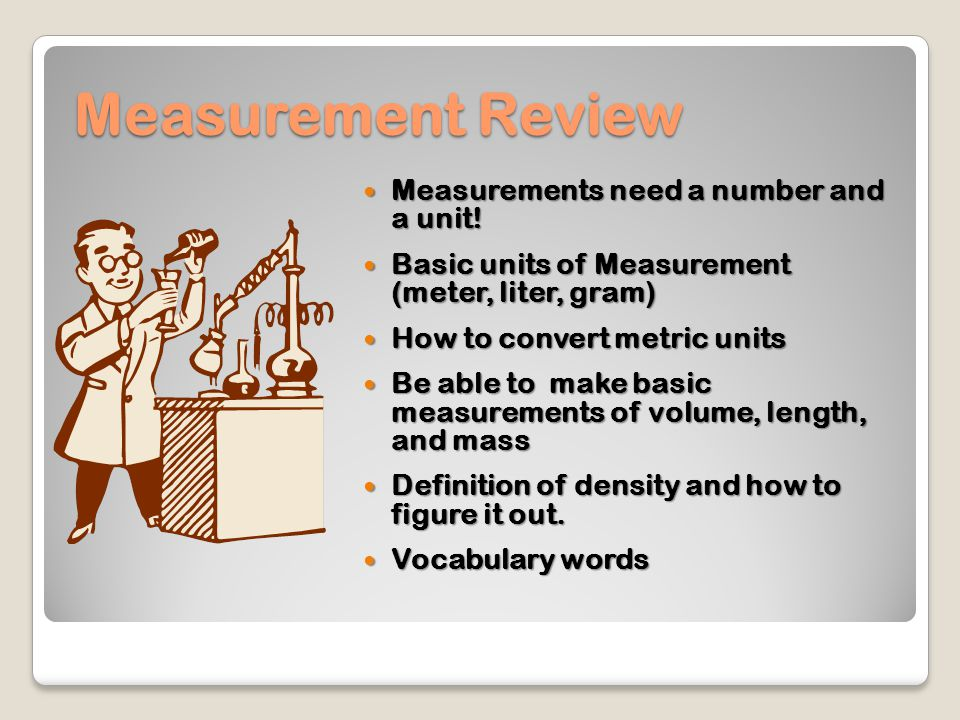 Measurement Review Measurements need a number and a unit!
