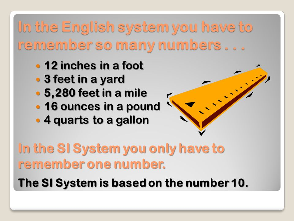 In the English system you have to remember so many numbers . . .