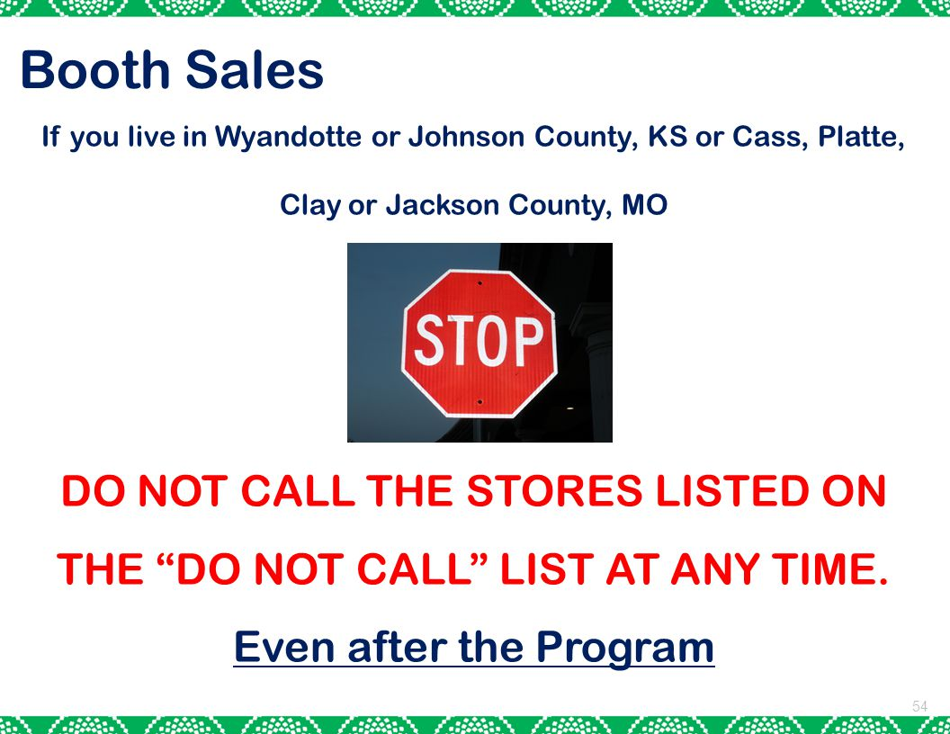 DO NOT CALL THE STORES LISTED ON THE DO NOT CALL LIST AT ANY TIME.