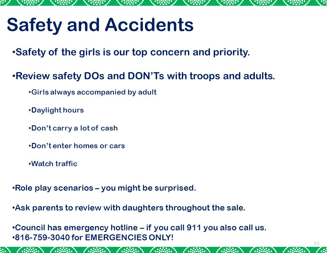 Safety and Accidents Safety of the girls is our top concern and priority. Review safety DOs and DON'Ts with troops and adults.