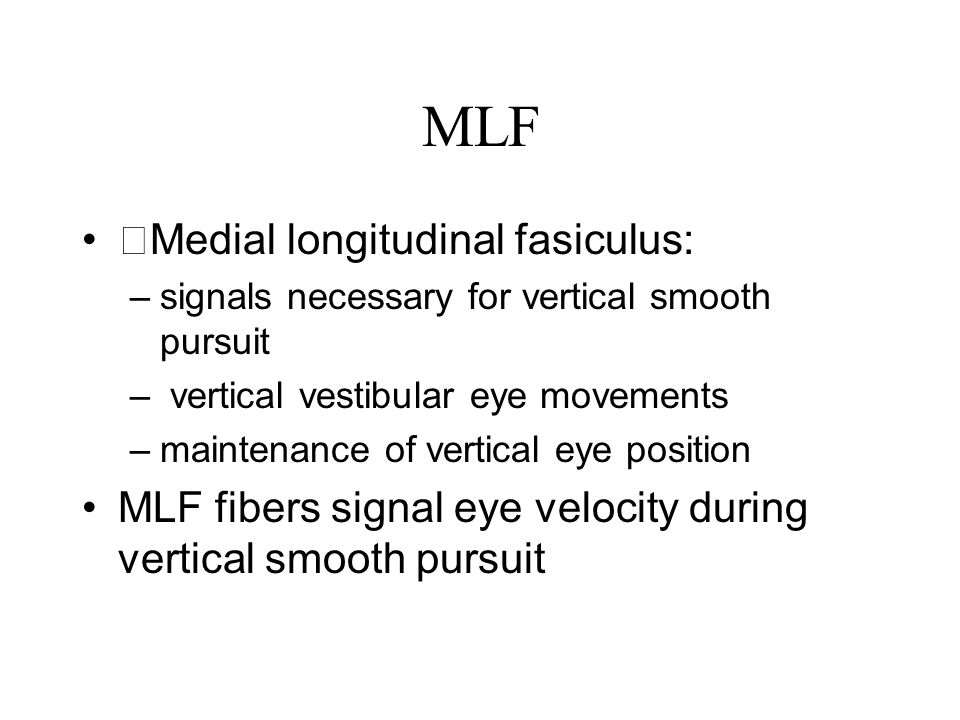 MLF Medial longitudinal fasiculus: