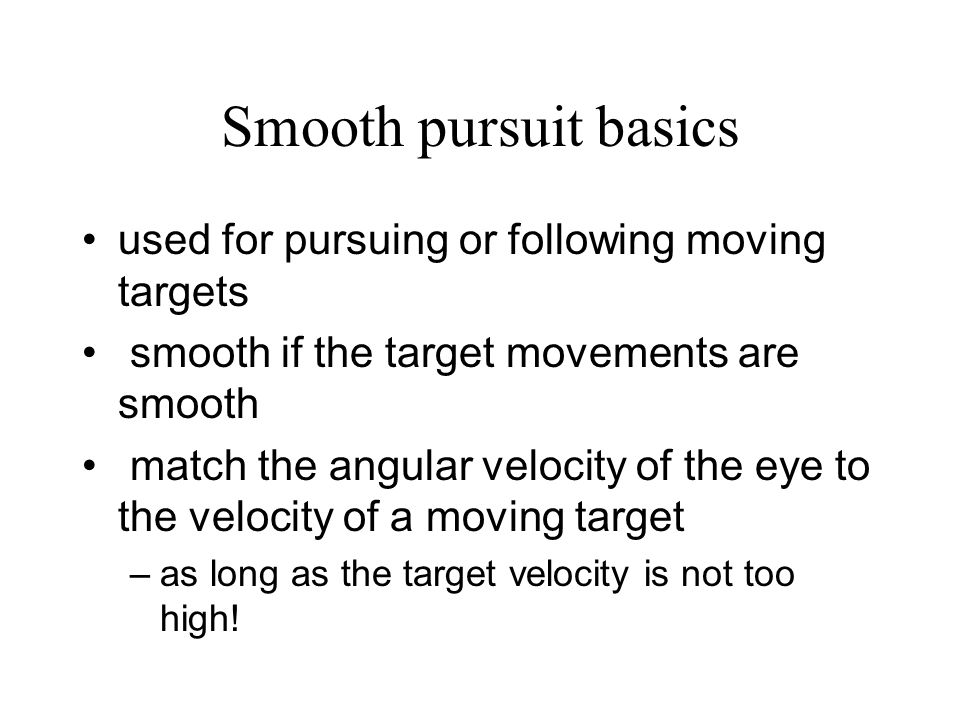 Smooth pursuit basics used for pursuing or following moving targets