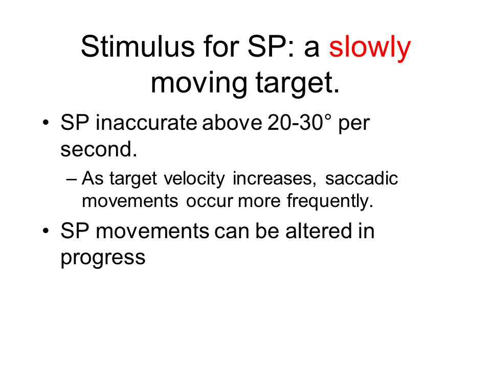 Stimulus for SP: a slowly moving target.