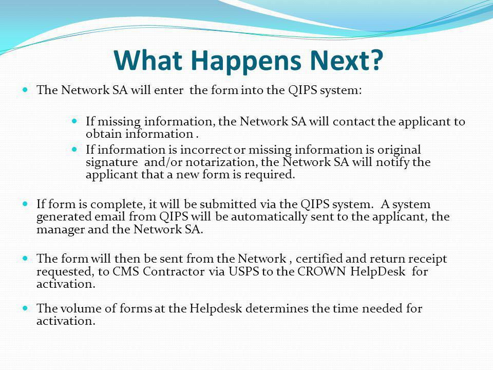 What Happens Next The Network SA will enter the form into the QIPS system: