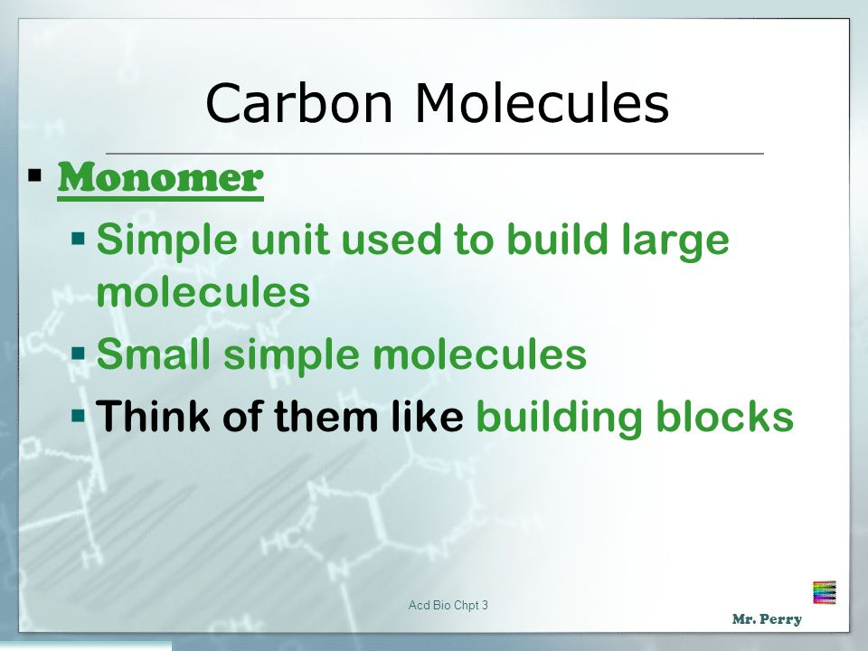 Carbon Molecules Monomer Simple unit used to build large molecules