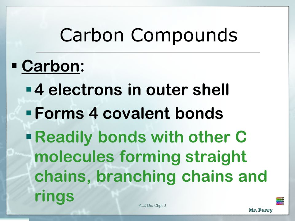 Carbon Compounds Carbon: 4 electrons in outer shell