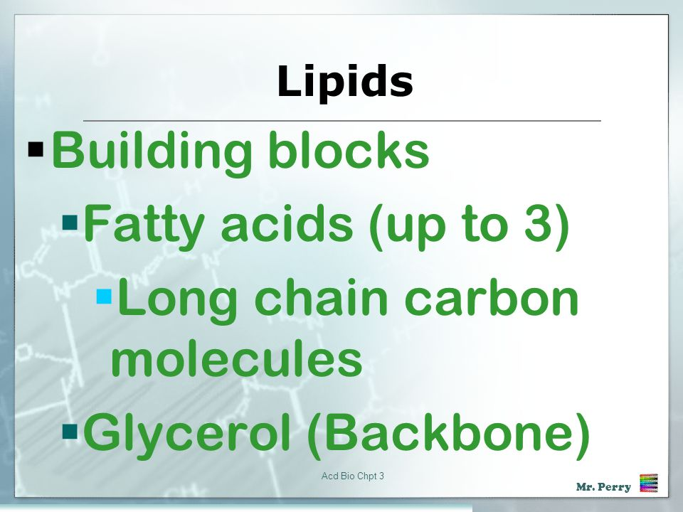 Long chain carbon molecules Glycerol (Backbone)