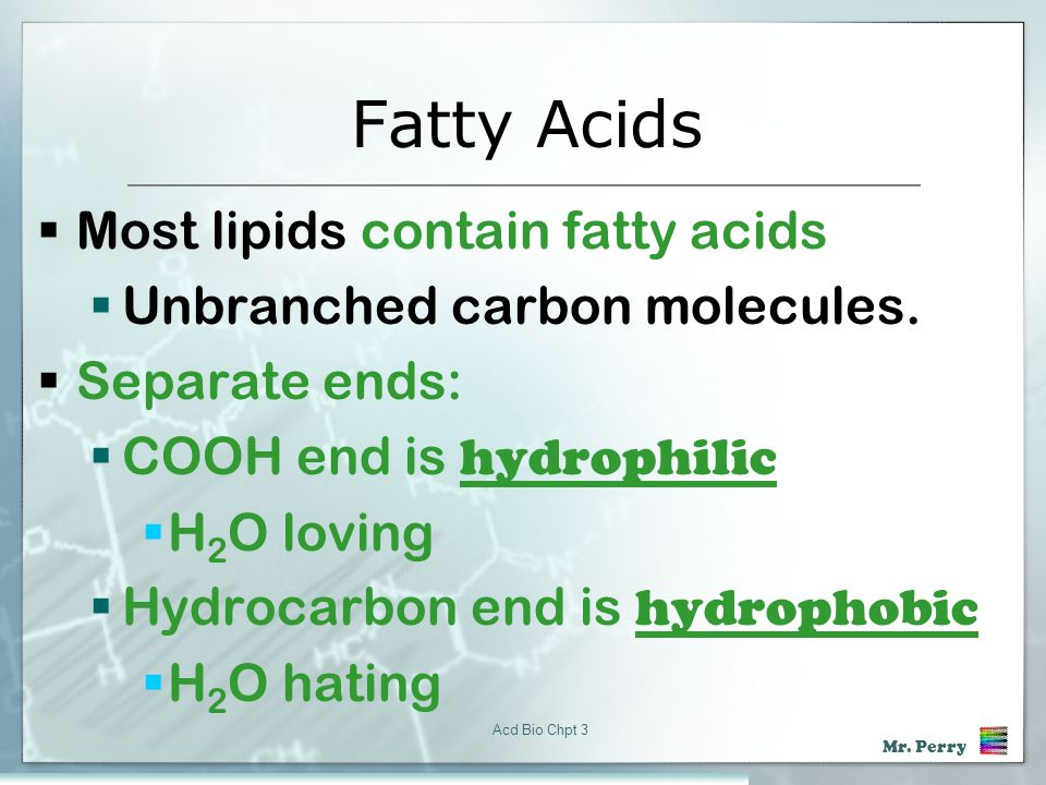 Fatty Acids Most lipids contain fatty acids