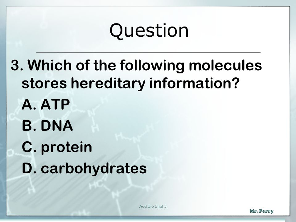 Question 3. Which of the following molecules stores hereditary information A. ATP. B. DNA. C. protein.