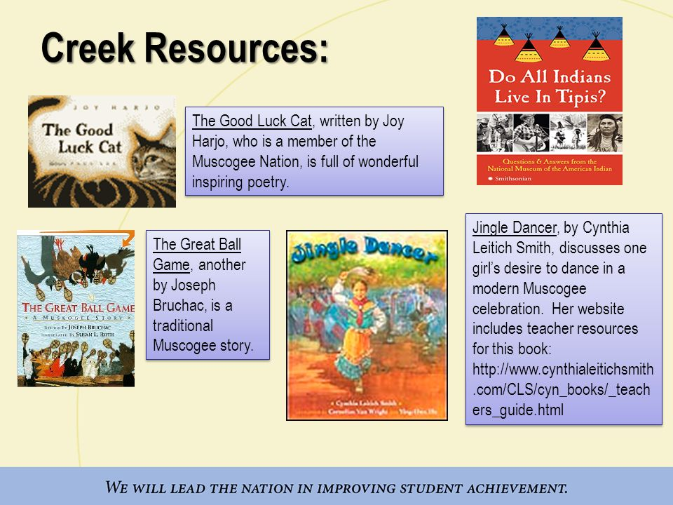 Creek Resources: The Good Luck Cat, written by Joy Harjo, who is a member of the Muscogee Nation, is full of wonderful inspiring poetry.