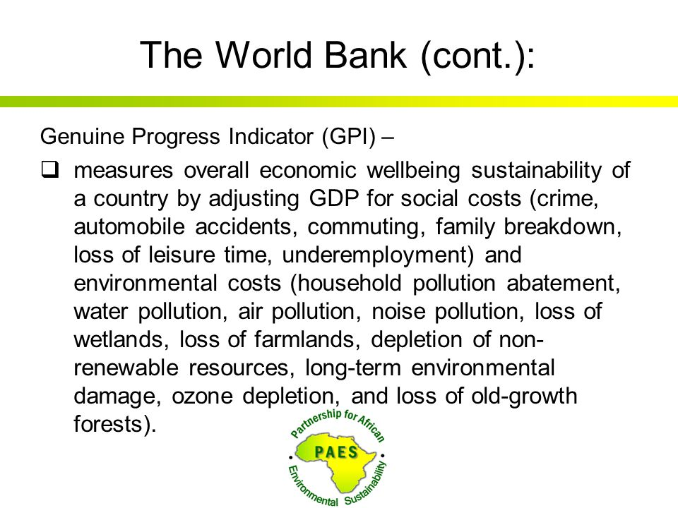 The World Bank (cont.): Genuine Progress Indicator (GPI) –
