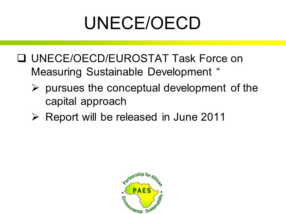 UNECE/OECD UNECE/OECD/EUROSTAT Task Force on Measuring Sustainable Development pursues the conceptual development of the capital approach.