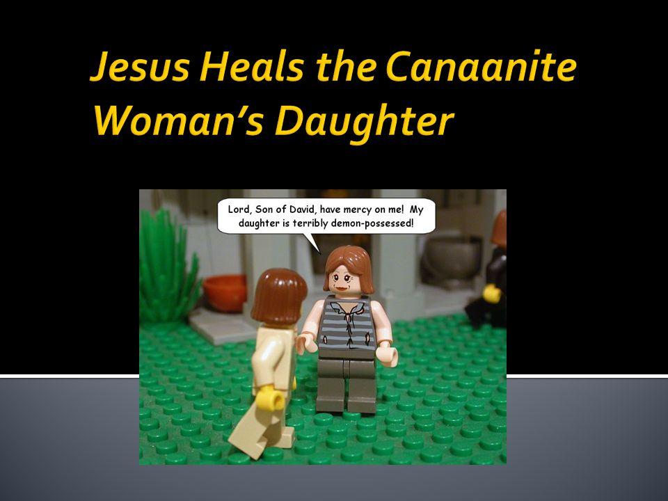 Jesus Heals the Canaanite Woman's Daughter