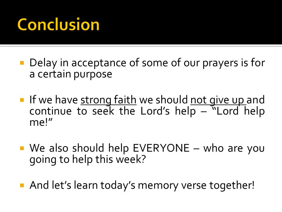 Conclusion Delay in acceptance of some of our prayers is for a certain purpose.