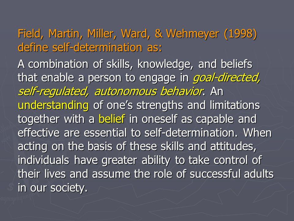 Field, Martin, Miller, Ward, & Wehmeyer (1998) define self-determination as: