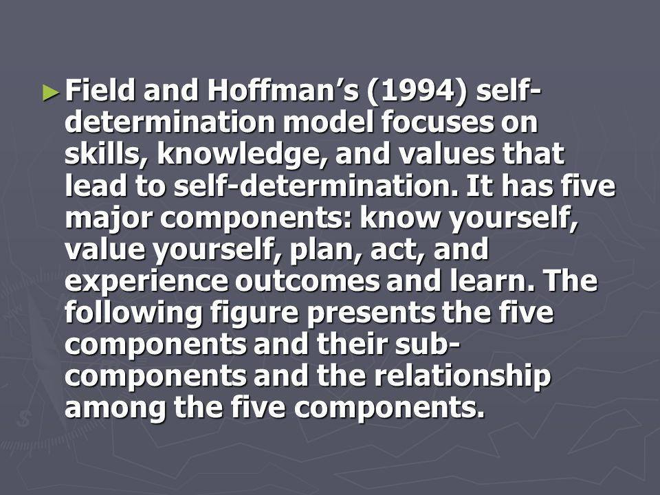 Field and Hoffman's (1994) self-determination model focuses on skills, knowledge, and values that lead to self-determination.