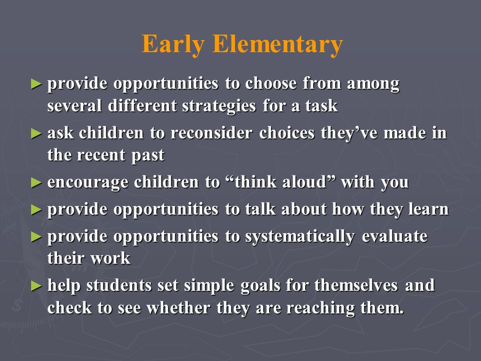 Early Elementary provide opportunities to choose from among several different strategies for a task.