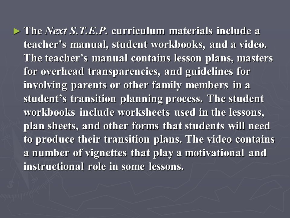 The Next S.T.E.P. curriculum materials include a teacher's manual, student workbooks, and a video.