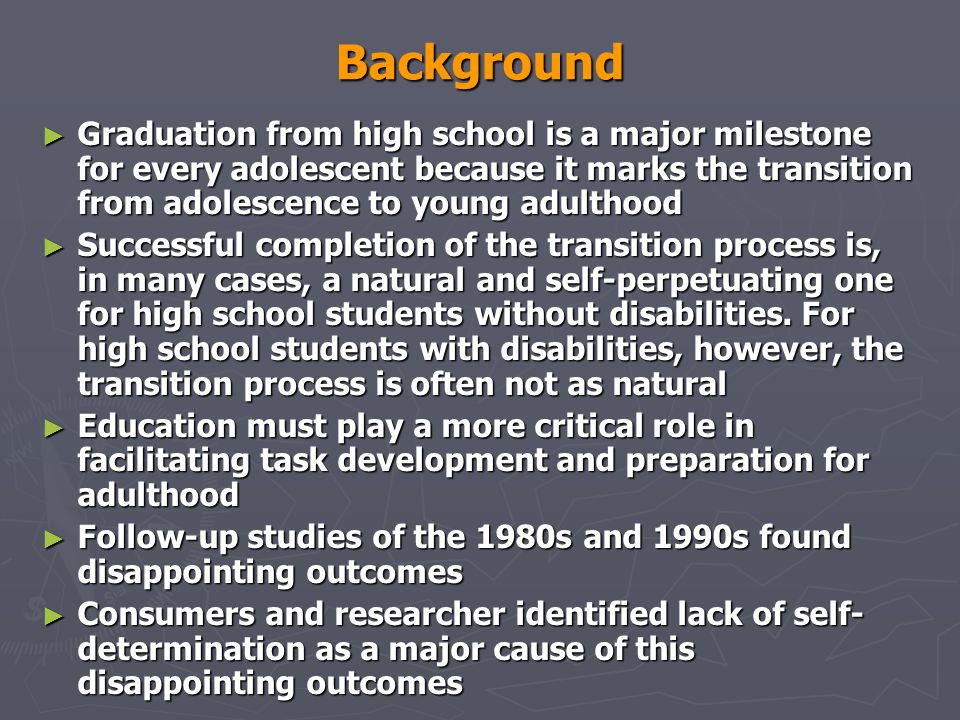 Background Graduation from high school is a major milestone for every adolescent because it marks the transition from adolescence to young adulthood.