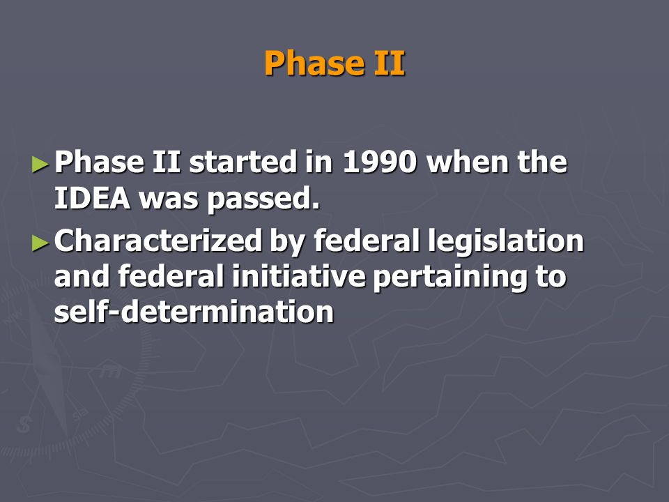 Phase II Phase II started in 1990 when the IDEA was passed.