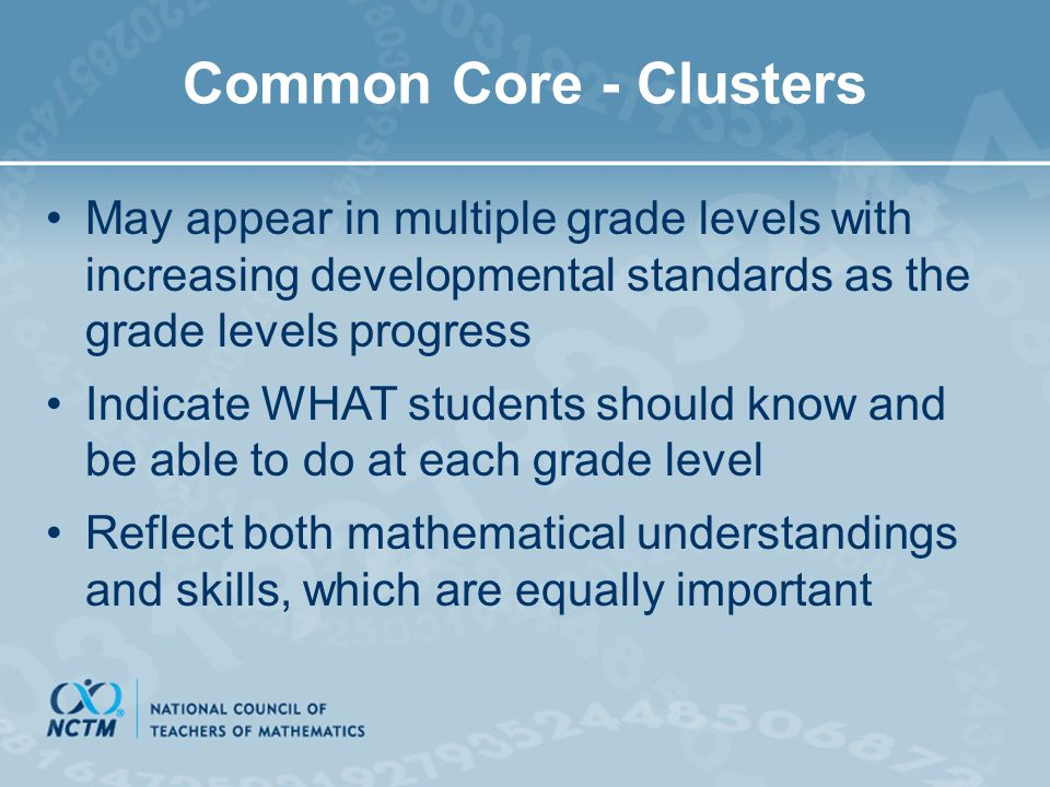 Common Core - Clusters May appear in multiple grade levels with increasing developmental standards as the grade levels progress.