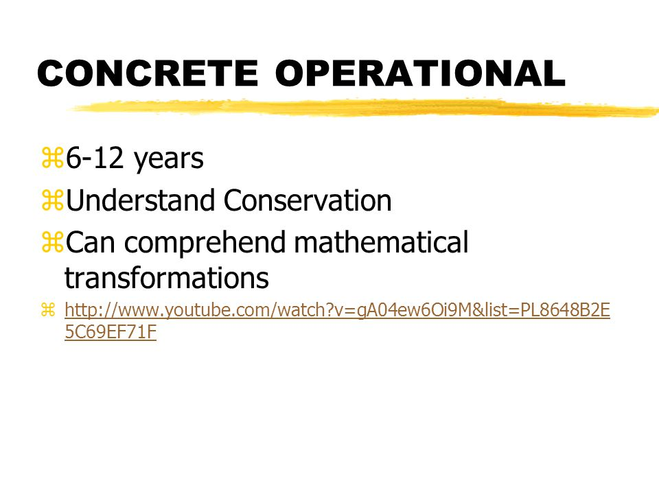 CONCRETE OPERATIONAL 6-12 years Understand Conservation