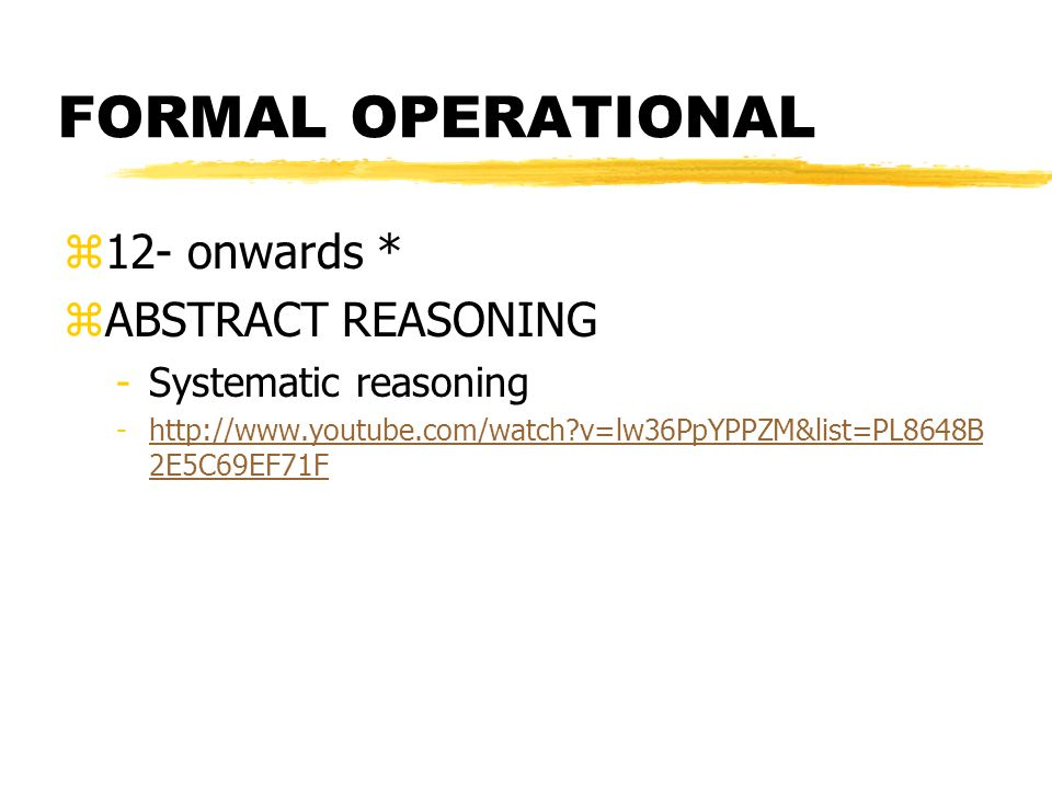 FORMAL OPERATIONAL 12- onwards * ABSTRACT REASONING