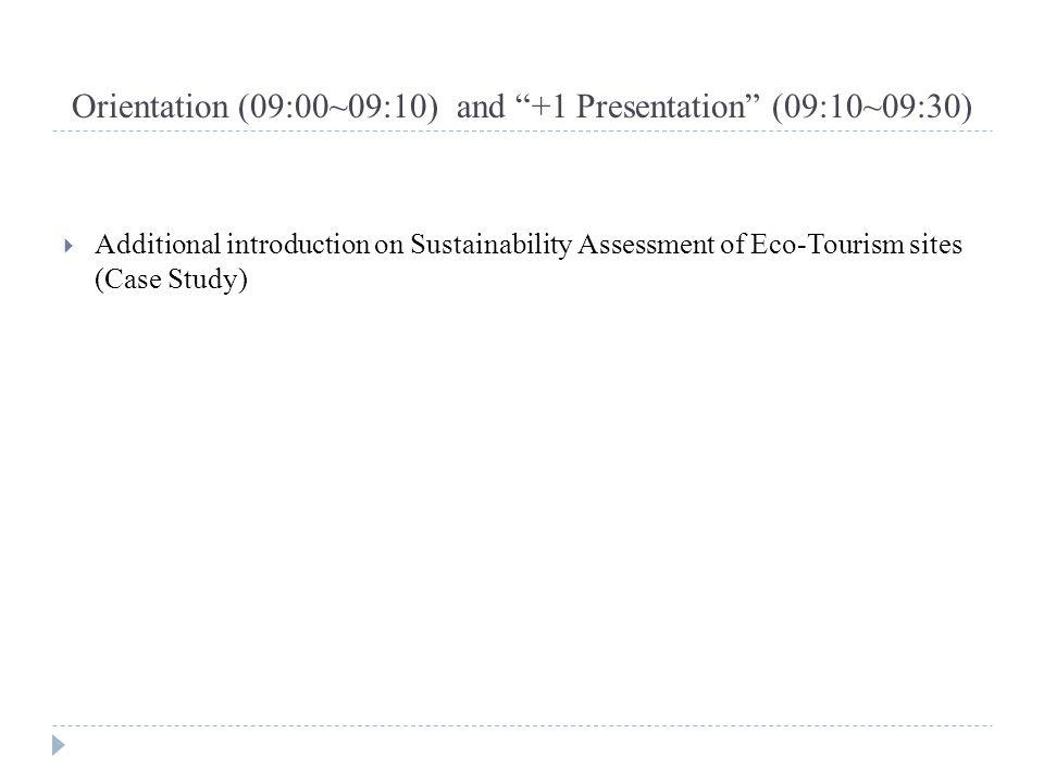 Orientation (09:00~09:10) and +1 Presentation (09:10~09:30)