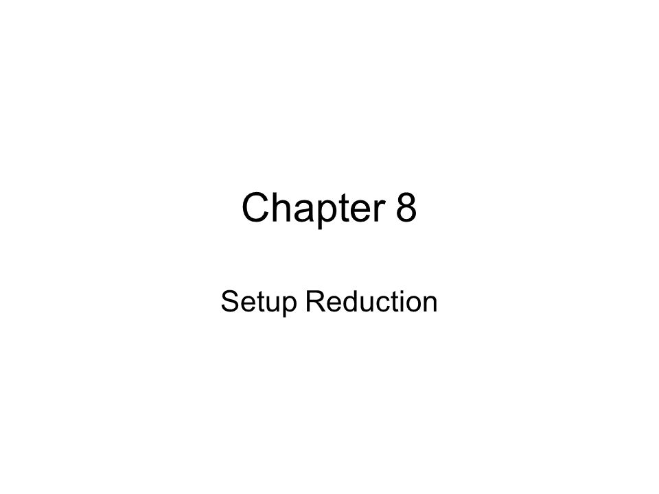 Chapter 8 Setup Reduction